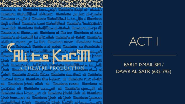 Ali to Karim – Act I: Early Ismailism / Dawr al-Satr (632 – 795)