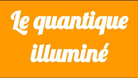 Le Quantique Illumine - Un Resume